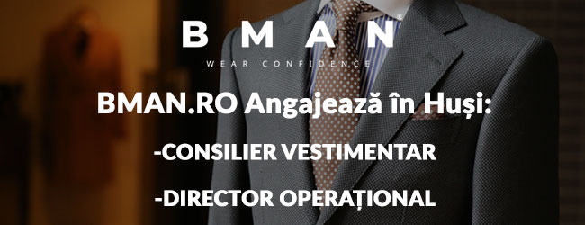 BMAN.ro Angajeaza in Husi: Director Operational si Consilier Vestimentar